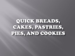 Quick Breads, Cakes, Pastries, Pies, and Cookies