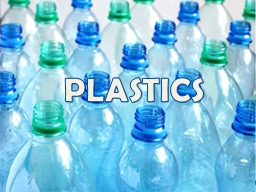 PLASTICS What is a Plastic?