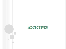 Adjectives What  is an adjective?