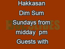 Hakkasan Dim Sum Sundays from  midday  pm  Guests with