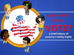 VOTE? A Brief History of America's Voting Rights