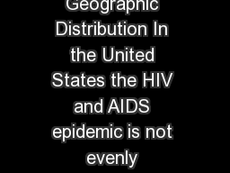 CS June  HIV and AIDS in the United States by Geographic Distribution In the United States the HIV and AIDS epidemic is not evenly distributed across states and regions