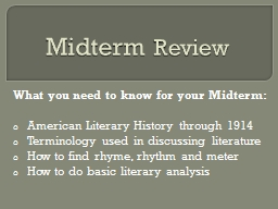 Midterm  Review What you need to know for your Midterm: