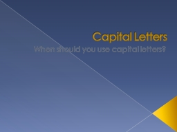 Capital Letters When should you use capital letters?