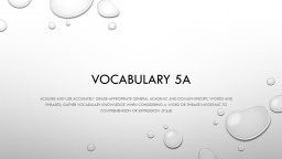Vocabulary  5 a Acquire and use accurately grade-appropriate general academic and domain-specific words and phrases; gather vocabulary knowledge when considering a word or phrase important to comprehension or expression.
