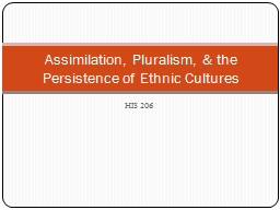 HIS 206 Assimilation, Pluralism, & the Persistence of Ethnic Cultures
