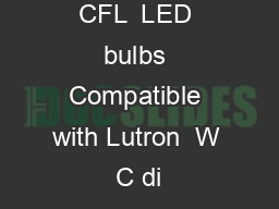 Dimmable CFL  LED bulbs Compatible with Lutron  W C di