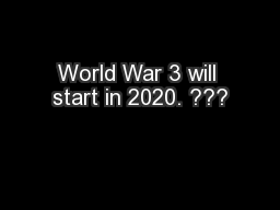 World War 3 will start in 2020. ???