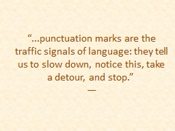 """... punctuation marks are the traffic signals of language: they tell us to slow down, notice this, take a detour, and stop."""