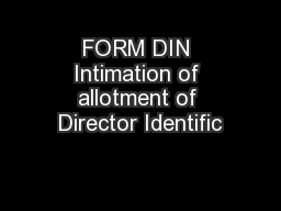FORM DIN Intimation of allotment of Director Identific