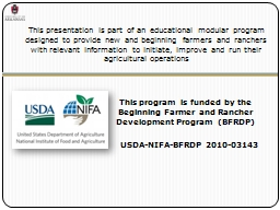 This presentation is part of an educational modular program designed to provide new and beginning farmers and ranchers with relevant information to initiate, improve and run their agricultural operations