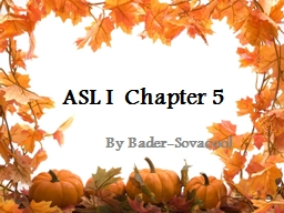 ASL I  Chapter 5 By Bader-Sovacool