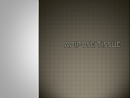 Adipose Tissue objectives