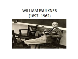 WILLIAM FAULKNER (1897- 1962)