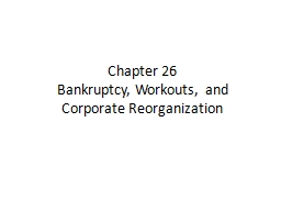 Chapter 26 Bankruptcy, Workouts, and Corporate Reorganization