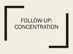 Follow-up: concentration