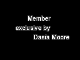 Member exclusive by                     Dasia Moore