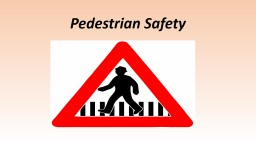 Pedestrian Safety Everybody is a pedestrian
