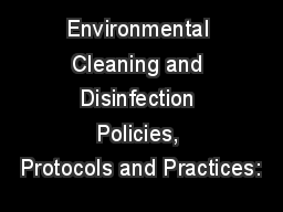 Environmental Cleaning and Disinfection Policies, Protocols and Practices: