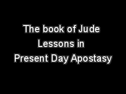 The book of Jude Lessons in Present Day Apostasy
