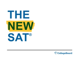 THE NEW SAT ® Learn why the S