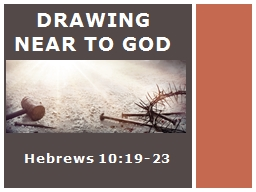 Hebrews 10:19-23 Drawing Near To God