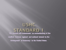 USHC Standard 1   The student will demonstrate an understanding of the conflicts