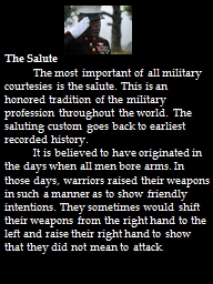 The Salute   The most important of all military courtesies is the salute. This is an honored tradition of the military profession throughout the world. The saluting custom goes back to earliest recorded history.