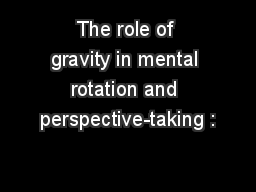 The role of gravity in mental rotation and perspective-taking :