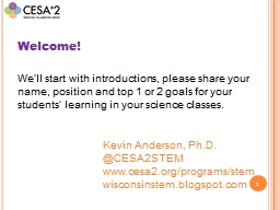 1 We'll start with introductions, please share your name, position and top 1 or 2 goals for your students' learning in your science classes.