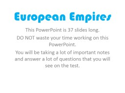 European Empires This PowerPoint is 37 slides long.
