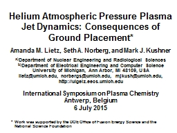 Helium Atmospheric Pressure Plasma Jet Dynamics: Consequences of Ground Placement*