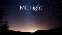 Midnight Midnight – there's the strangest feeling in the air tonight,