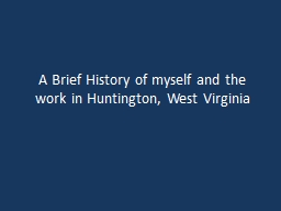 A Brief History of myself and the work in Huntington, West Virginia