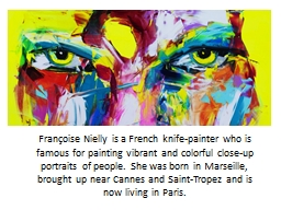 Françoise  Nielly  is a French knife-painter who is famous for painting vibrant and