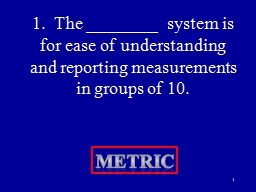 1.  The ________  system is for ease of understanding and reporting measurements in groups of 10.