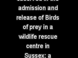 Seasonal trend patterns observed in the admission and release of Birds of prey in a wildlife rescue centre in Sussex: a six-year study.