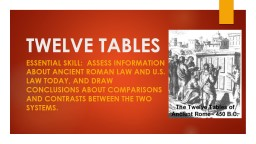 TWELVE TABLES Essential Skill:  1) assess information about ANCIENT Roman Law and U.S. law today, and draw conclusions about comparisons and contrasts.