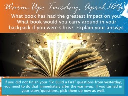 What book has had the greatest impact on you?  What book would you carry around in your backpack if you were Chris?  Explain your answer.