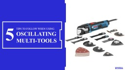 Safety Tips to Follow When Using Oscillating Multi-Tools