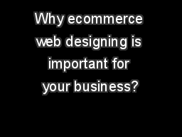Why ecommerce web designing is important for your business?