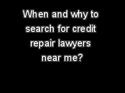 When and why to search for credit repair lawyers near me?