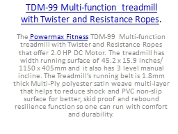 TDM-99 Multi-function treadmill with Twister and Resistance Ropes.