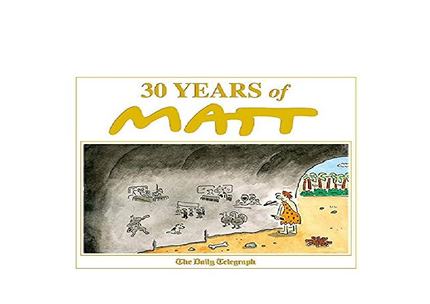 FREE PDF_30_Years_of_Matt_The_best_of_the_best__brilliant_cartoons_from_the_genius