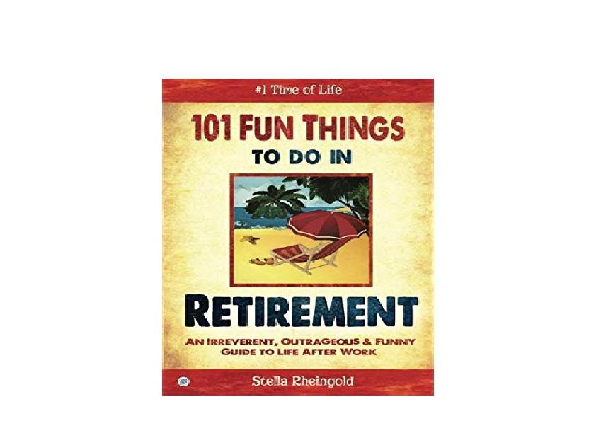 Read_EPUB [PDF] 101_Fun_Things_to_do_in_Retirement_An_Irreverent_Outrageous_Funny_Guide_to_Life \'[Full_Books]\'