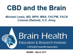CBD and the Brain Michael Lewis, MD, MPH, MBA, FACPM, FACN
