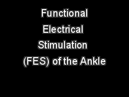 Functional Electrical Stimulation (FES) of the Ankle