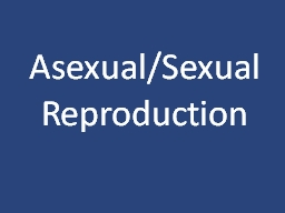 Asexual/Sexual Reproduction