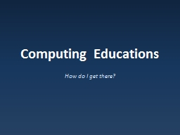 Computing Educations How do I get there?