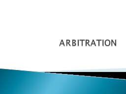 ARBITRATION The submission of a dispute to an unbiased third person designated by the parties to th